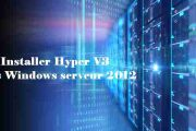 Installer Hyper V3 sous Windows serveur 2012